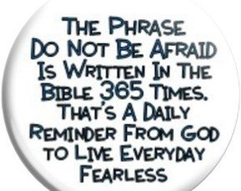 Do Not be Afraid. Item  FD40-02  - 1.25 inch Metal Pin back Button or Magnet