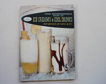 Good Housekeeping's Book of Ice Creams & Cool Drinks, Ideal Refreshments for Anytime of Year, Vintage Cookbook, Recipe Book