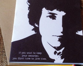 Birthday Card Bob Dylan - If you want to keep your memories,you first have to live them JS174