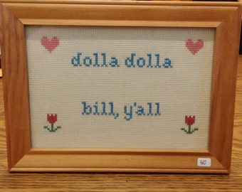 Dolla Dolla Bill Ya'll Cross Stitch Framed!  Decorate your place with very inappropriate fun!