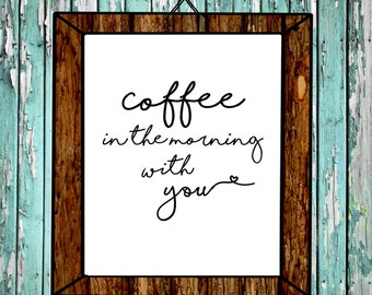 Coffee in the Morning with You Printable, Coffee Print, Coffee Love, Coffee Printable, Coffee Bar