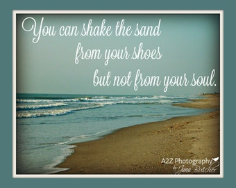 You can shake the sand from your shoes but not from your soul fine art home decor wall art photo print