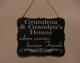 Grandma & Grandpa's House where cousins become friends . hanging sign, Plaque, with vinyl saying