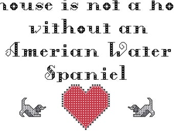 American Water Spaniel: A House is Not a Home without an American Water Spaniel Cross Stitch Pattern/Tutorial Download