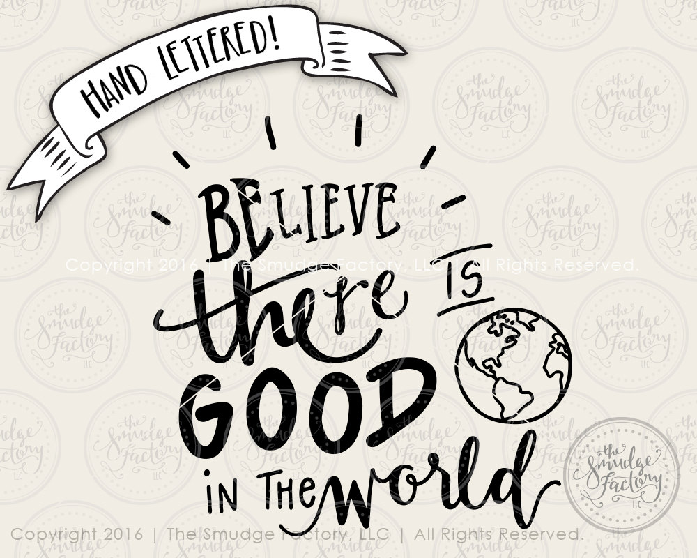 Believe There Is Good In The World Printable File, Hand