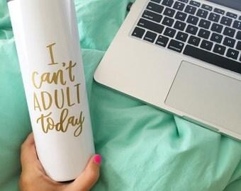 I Can't Adult Today Mug | Funny Travel Mug | Adult Coffee Mug | I Can't Even | Adultish | Adulting Mug |