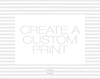 Customize a Digital Print, Gift for Her, for Him, for Kids or for Baby Shower