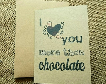 """Greeting card """"I Love you more than chocolate"""". Birthday, Valentines etc."""