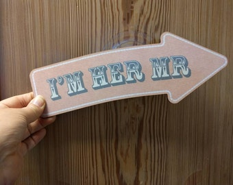 I'm Her Mr Groom Photo Booth Arrow Sign Wedding Photo Booth Prop Wedding Sign 013-715