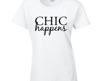 Chic Happens Fun Popular Graphic T Shirt