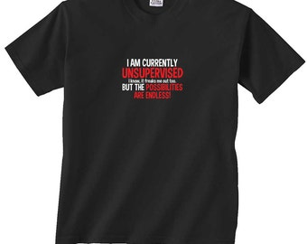 I Am Currently Unsupervised and The Possibilities Are Endless Funny T-Shirt  FREE SHIPPING in usa