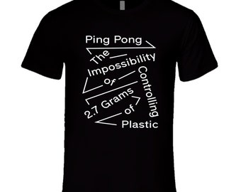 Ping Pong The Impossibility Of Controlling 2.7 Grams Of Plastic T Shirt