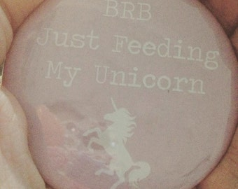 BRB Just Feeding My Unicorn - mini pocket mirror <3