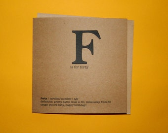 F is for forty. Funny, fortieth 40th birthday - Hand crafted art card.