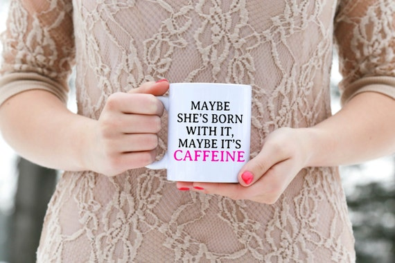 Maybe She's Born With It, Maybe It's Caffeine | Funny Coffee Gift | Message Mugs | 11 oz.