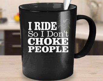 I Ride So I Don't Choke People - Horse Riding 11oz Mug Choice Of Colors