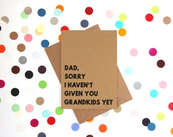 Funny Dad Birthday Card, Funny Father's day card, Dad Birthday card, Funny card for Dad: Dad, Sorry I haven't given you grandkids yet.