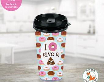Travel Mug - I Donut Give a Poop Emoji Coffee Cup - Eco Friendly Tumbler