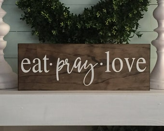Eat pray love, Eat pray love sign, wood sign, wooden sign, rustic sign, wall decor, custom sign,