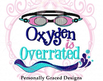 Oxygen is Overrated with Goggles Swimmer Saying Machine Embroidery Design, 5x7, Swim Design, Swimming, Swim Team, Swim Meet, Pool Saying