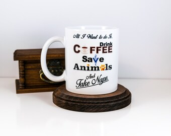 I Just Want To Drink Coffee Save Animals Take Naps, Coffee Mug, Animal Lovers, Veterinarian Gift, Gift for Her, Gift for Him,Valentines Gift