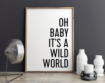 Oh baby, it's a wild world - Printable Poster - Typography Music Black & White Wall Art Poster Print