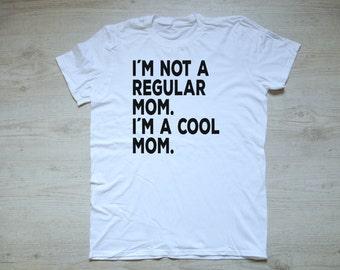 I'm not a regular mom. I'm a cool mom. tee t-shirt shirt women's t-shirt boho mommys shirt gift for her mother's day gift mom tee white