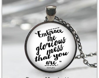 Embrace the glorious mess that you are quote necklace quote jewelry Elizabeth Gilbert quote self love necklace confidence necklace