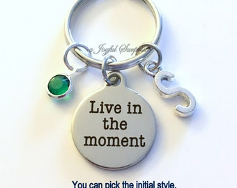 Live in the moment KeyChain Inspirational Keyring Mediation Key chain Initial Birthstone birthday Gift Christmas present purse charm Cheer