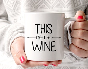 This Might Be Wine Mug, Funny Coffee Mug, Wine Lover Gift, Cute Coffee Mug, Funny Saying Coffee Mug, Funny Quote Mug, Wine Mug, Funny Gift