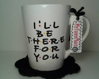 Friends TV Show Mug - I'll Be There For You - Inspirational Mug - BFF Gift - Best Friends - Hand Painted - Going Away - Customizable