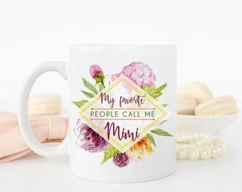 Mimi Mug, My Favorite People Call Me Mimi, Mimi Gift, Gift for Mimi, Mimi Coffee Mug, Grandma Mug, Nana Mug, Best Mimi Ever, Coffee Mug
