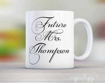 Future Mrs Mug, Future Mrs Cup, Engaged Mug, Engaged Gift, Engagement Mug, Engagement Gift for Her, Bride to Be Gift, Proposal Gift
