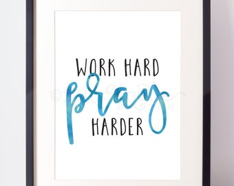 Work Hard Pray Harder, Inspirational, Motivational, Wall Art, Printable, 5x7, 8x10, watercolor, Bible,