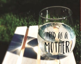 Tired As A Mother Wine Glass, Stemless wine glass, Mom Life, Mom Humor, Mom Struggle, Mom Wine Glass, Gift For Her, Gift For Mom, Funny Wine