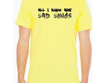 All I know are sad songs shirt! On any color American Apparel