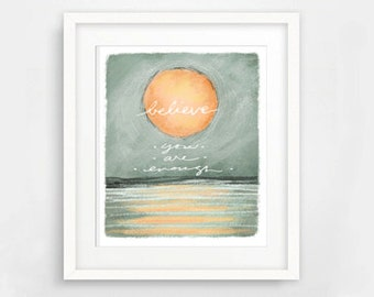 Believe You Are Enough art print, inspirational art print, believe in yourself art print, encouragement art print, gift for friend art
