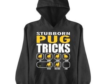 Stubborn Pug Tricks   Dog lovers gift idea   Pug Hoodie   Stubborn Pug   Pug Gift   Pug Shirt
