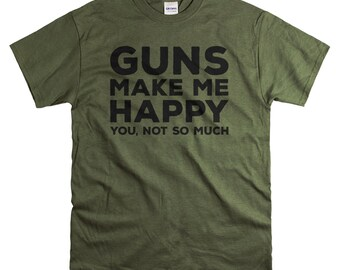 Mens Tshirt - Gun Shirt for Him - Gifts for Men  - Guns Make Me Happy T Shirt - Gun Gift for Dad Husband  or Son