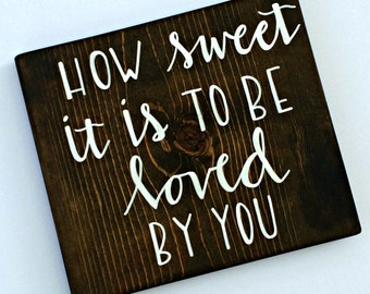 How sweet it is to be loved by you wood sign