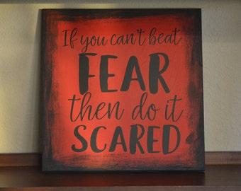 If You Can't Beat Fear Then Do It Scared// Handmade Wood Sign