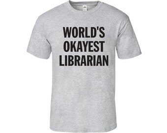 World's Okayest Librarian T-Shirt, Worlds Okayest Librarian Funny T Shirt, Librarian T-Shirt, Best Librarian Ever, Worlds Best Librarian Tee
