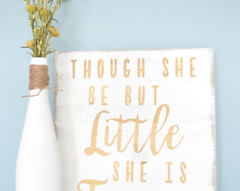 Though she be but little she is fierce Sign // Nursery Girl Sign // White and Gold nursery decor // Inspirational nursery quote sign