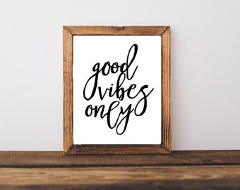Motivational Printable - Good Vibes Only Quote - Home Decor - Office Decor - College Dorm Decor - Wall Art  - Calligraphy Art