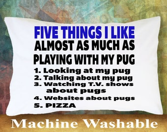 Pug Pillow Case Five Things I like almost As much as playing with my pug, Pug Gift