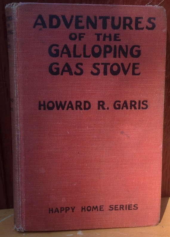 Adventures of the Galloping Gas Stove Happy Home Series - Howard R. Garis - Lang Campbell - 1926 - Vintage Kids Book