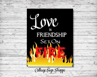 Love is Friendship Set On Fire, Valentines Day Gifts, INSTANT DOWNLOAD, Girlfriend Valentines Gifts, Girlfriend Gift Ideas, Boyfriend Gifts