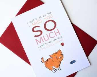 I miss you cat card - I miss you so much I want to see you soon come back and feed me