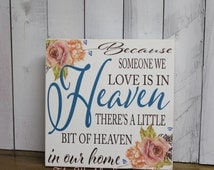Because Someone We Love/is in/HEAVEN/there's a little bit of/Heaven in our Home/Wood Sign/Roses/Antique Roses/Sympathy gift/Condolence Gift