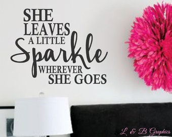 She leaves a little Sparkle wherever she goes-#2- Vinyl Wall Decal- Girls Bedroom Decor- Bathroom Decor- Home Decor- Wall Quotes